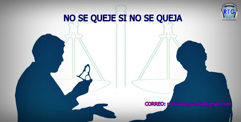 «NO SE QUEJE SI NO SE QUEJA»: Nueva sección en la RTG – www.radiotallergandia.es